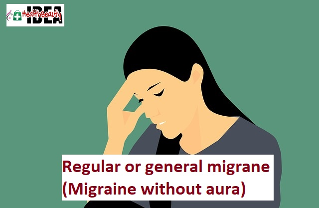 Regular or general migrane-Migraine without aura-types of migraines